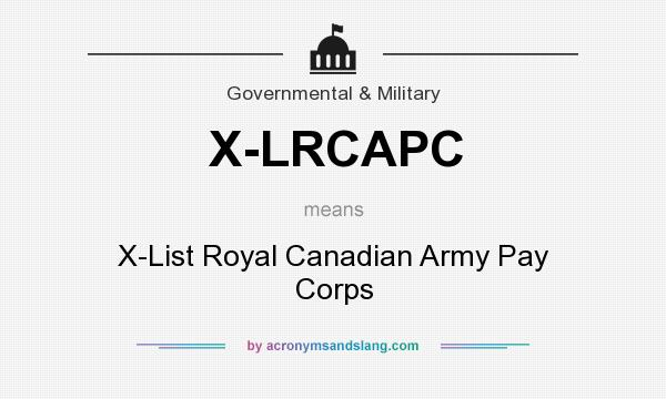What does X-LRCAPC mean? It stands for X-List Royal Canadian Army Pay Corps