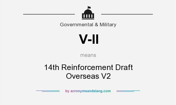 What does V-II mean? It stands for 14th Reinforcement Draft Overseas V2