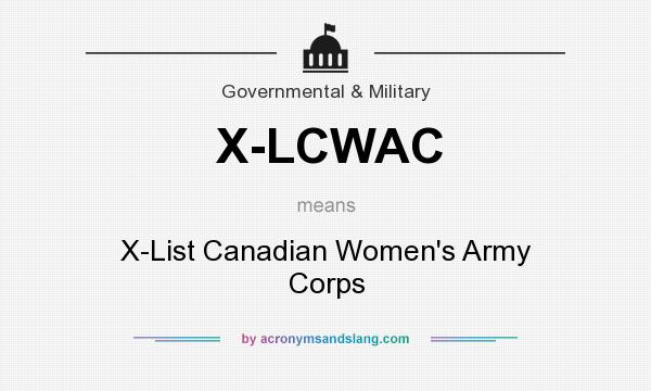 What does X-LCWAC mean? It stands for X-List Canadian Women`s Army Corps