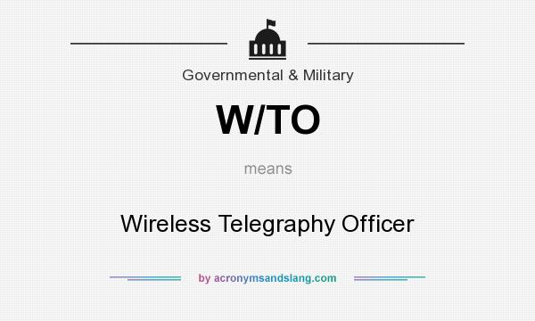 What does W/TO mean? It stands for Wireless Telegraphy Officer