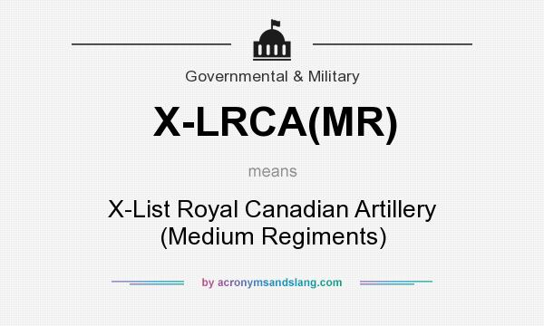 What does X-LRCA(MR) mean? It stands for X-List Royal Canadian Artillery (Medium Regiments)