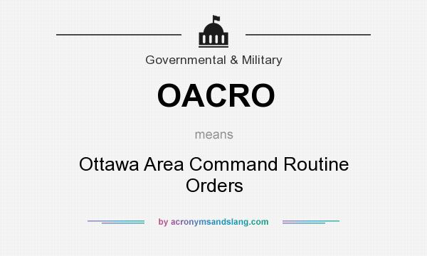 What does OACRO mean? It stands for Ottawa Area Command Routine Orders
