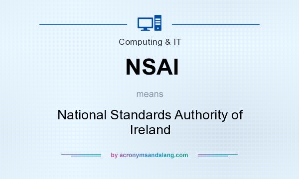 What does NSAI mean? It stands for National Standards Authority of Ireland