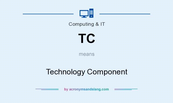 What does TC mean? It stands for Technology Component