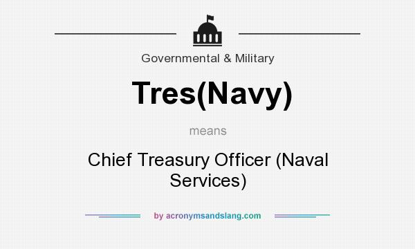 What does Tres(Navy) mean? It stands for Chief Treasury Officer (Naval Services)