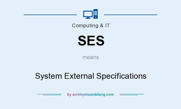 What does SES mean? It stands for System External Specifications