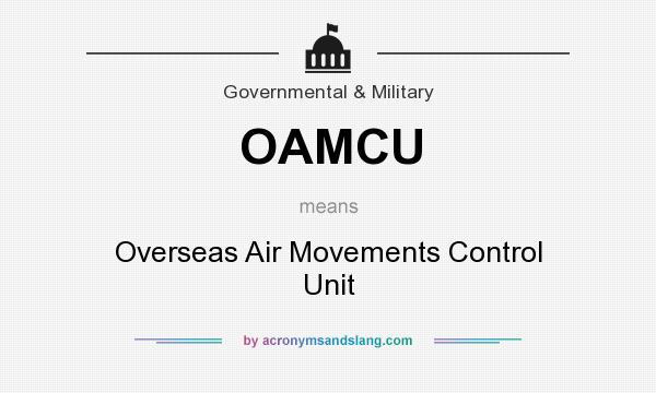 What does OAMCU mean? It stands for Overseas Air Movements Control Unit
