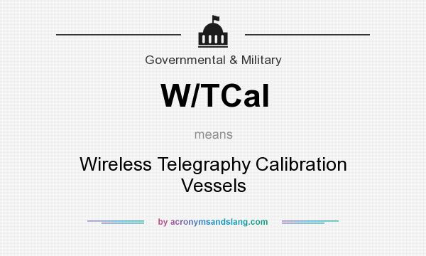 What does W/TCal mean? It stands for Wireless Telegraphy Calibration Vessels