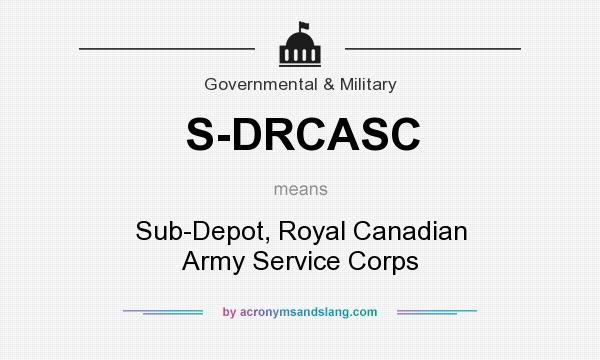 What does S-DRCASC mean? It stands for Sub-Depot, Royal Canadian Army Service Corps