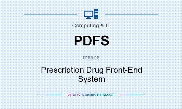 What does PDFS mean? It stands for Prescription Drug Front-End System