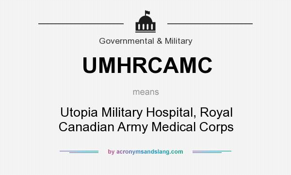 What does UMHRCAMC mean? It stands for Utopia Military Hospital, Royal Canadian Army Medical Corps