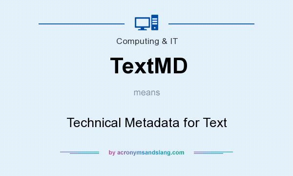 What does TextMD mean? It stands for Technical Metadata for Text