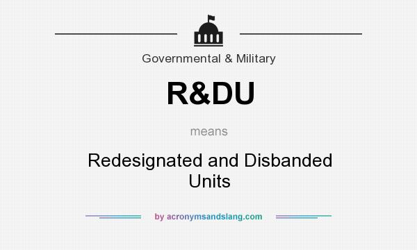 What does R&DU mean? It stands for Redesignated and Disbanded Units