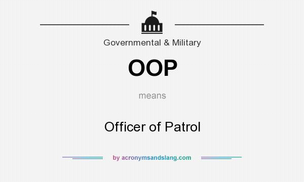 What does OOP mean? It stands for Officer of Patrol