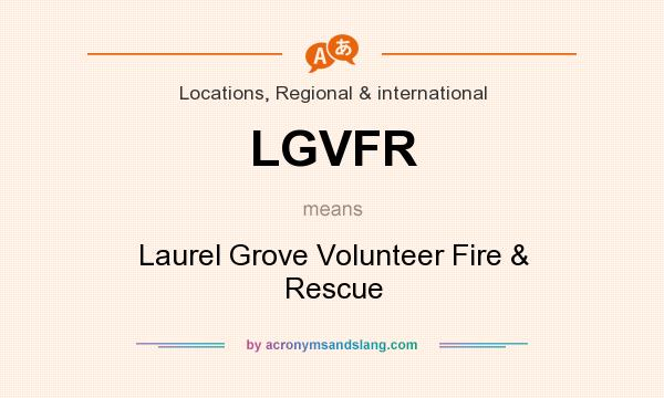 What does LGVFR mean? It stands for Laurel Grove Volunteer Fire & Rescue
