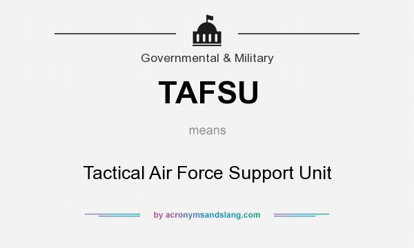 What does TAFSU mean? It stands for Tactical Air Force Support Unit
