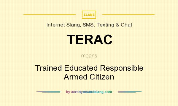 What does TERAC mean? It stands for Trained Educated Responsible Armed Citizen