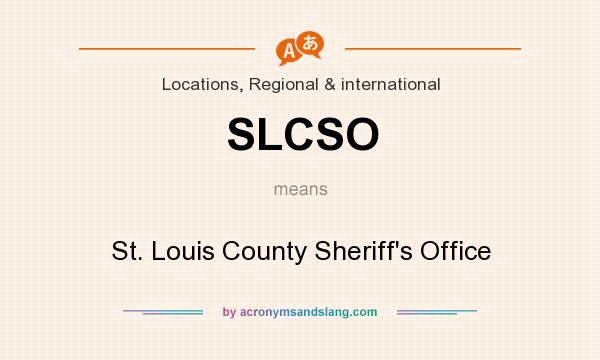 What does SLCSO mean? It stands for St. Louis County Sheriff`s Office