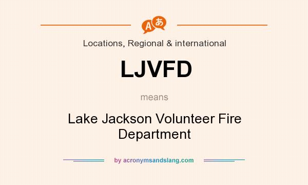 What does LJVFD mean? It stands for Lake Jackson Volunteer Fire Department