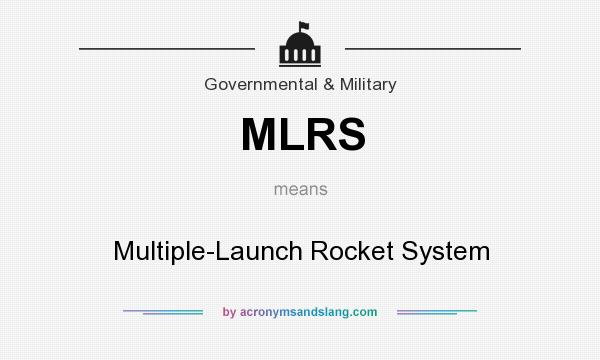 What does MLRS mean? It stands for Multiple-Launch Rocket System