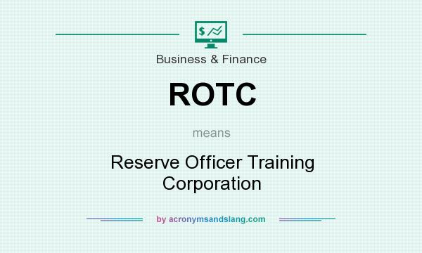 What does ROTC mean? It stands for Reserve Officer Training Corporation