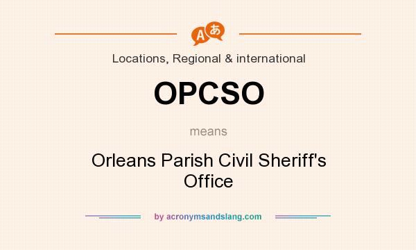 What does OPCSO mean? It stands for Orleans Parish Civil Sheriff`s Office