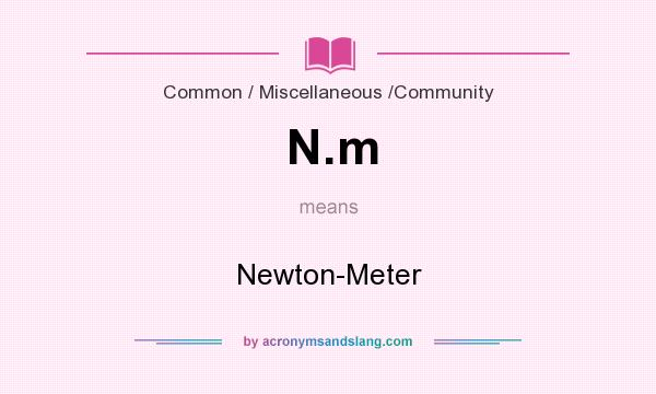 What does N.m mean? It stands for Newton-Meter