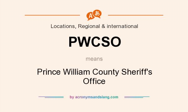 What does PWCSO mean? It stands for Prince William County Sheriff`s Office