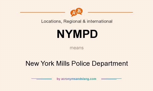 What does NYMPD mean? It stands for New York Mills Police Department