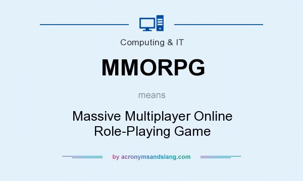 What does MMORPG mean? It stands for Massive Multiplayer Online Role-Playing Game