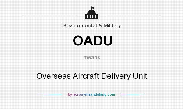 What does OADU mean? It stands for Overseas Aircraft Delivery Unit