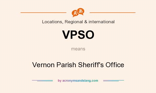 What does VPSO mean? It stands for Vernon Parish Sheriff`s Office