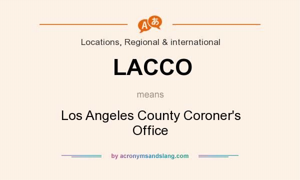 What does LACCO mean? It stands for Los Angeles County Coroner`s Office