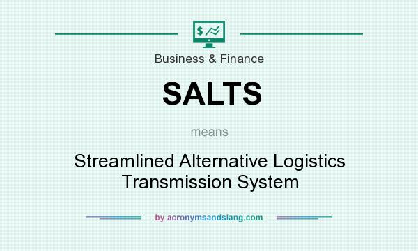 What does SALTS mean? It stands for Streamlined Alternative Logistics Transmission System