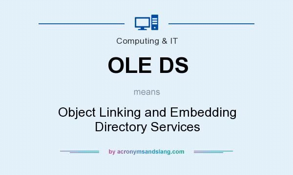 What does OLE DS mean? It stands for Object Linking and Embedding Directory Services