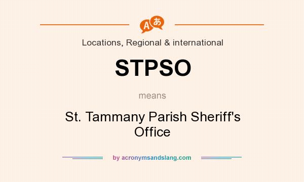 What does STPSO mean? It stands for St. Tammany Parish Sheriff`s Office