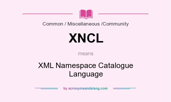 What does XNCL mean? It stands for XML Namespace Catalogue Language