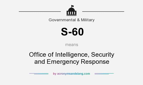 What does S-60 mean? It stands for Office of Intelligence, Security and Emergency Response