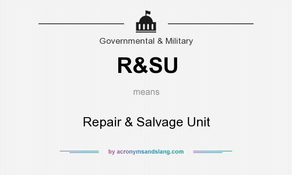 What does R&SU mean? It stands for Repair & Salvage Unit