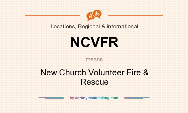 What does NCVFR mean? It stands for New Church Volunteer Fire & Rescue