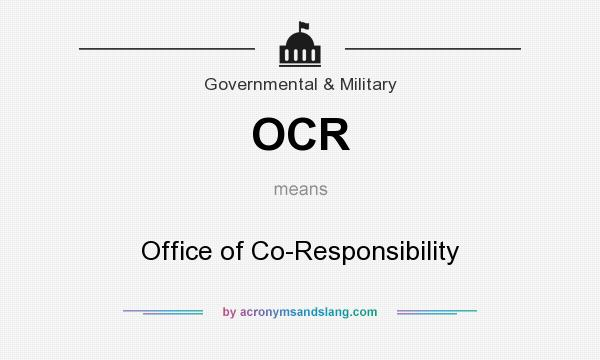What does OCR mean? It stands for Office of Co-Responsibility