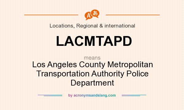 What does LACMTAPD mean? It stands for Los Angeles County Metropolitan Transportation Authority Police Department
