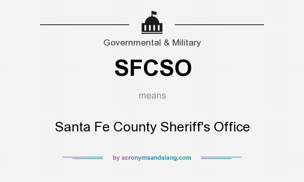 What does SFCSO mean? It stands for Santa Fe County Sheriff`s Office