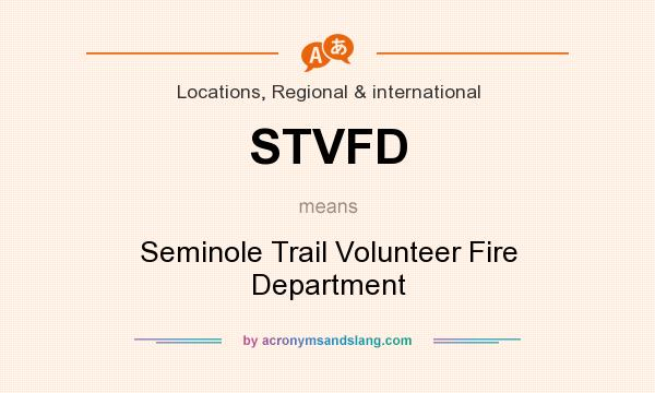 What does STVFD mean? It stands for Seminole Trail Volunteer Fire Department