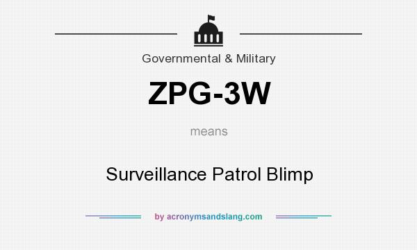 What does ZPG-3W mean? It stands for Surveillance Patrol Blimp