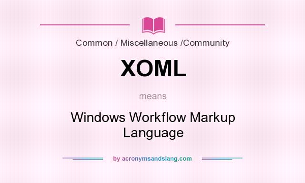 What does XOML mean? It stands for Windows Workflow Markup Language