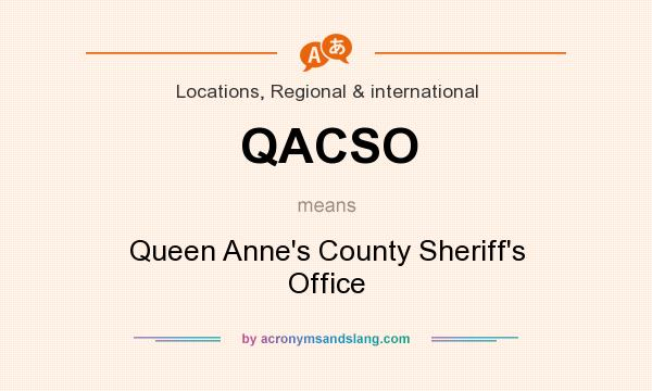 What does QACSO mean? It stands for Queen Anne`s County Sheriff`s Office
