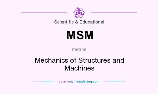 What does MSM mean? It stands for Mechanics of Structures and Machines