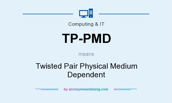 What does TP-PMD mean? It stands for Twisted Pair Physical Medium Dependent