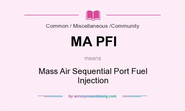 What does MA PFI mean? It stands for Mass Air Sequential Port Fuel Injection